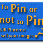 To pin or not to pin - Will Pinterest sell your images