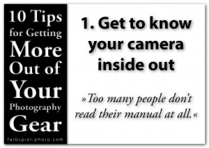 10 Tips for Getting the More Out of Your Photography Gear - 1. Get to know your camera inside out