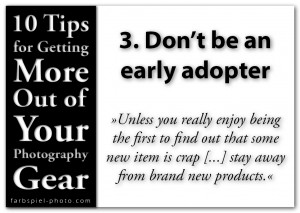 10 Tips for Getting the More Out of Your Photography Gear - 3. Don't be an early adopter