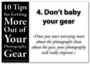 10 Tips for Getting the More Out of Your Photography Gear - 4. Don't baby your gear