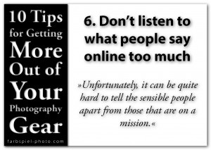 10 Tips for Getting the More Out of Your Photography Gear - 6. Don't listen to what people say online too much