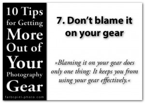 10 Tips for Getting the More Out of Your Photography Gear - 7. Don't blame it on your gear