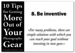 10 Tips for Getting the More Out of Your Photography Gear - 8. Be inventive