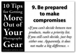 10 Tips for Getting the More Out of Your Photography Gear - 9. Be prepared to make compromises
