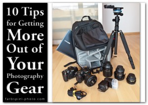 10 Tips for Getting the More Out of Your Photography Gear