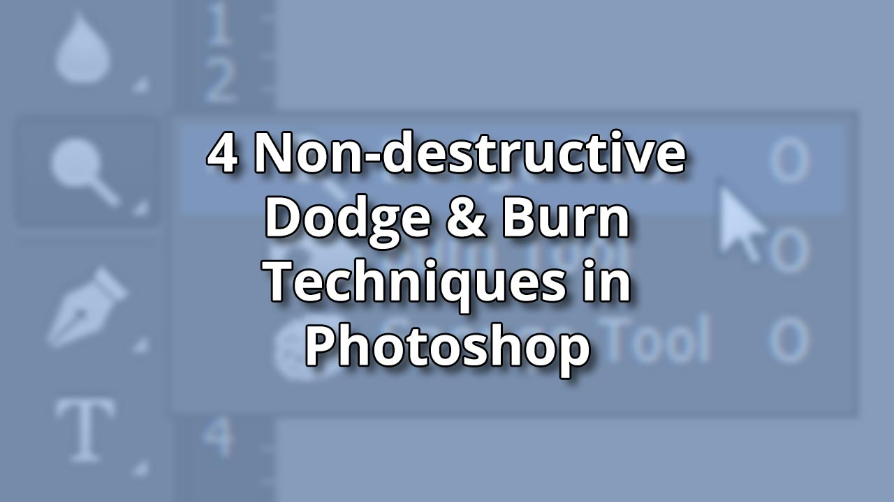 4 Non-Destructive Dodge & Burn Techniques by Photoshop Masters