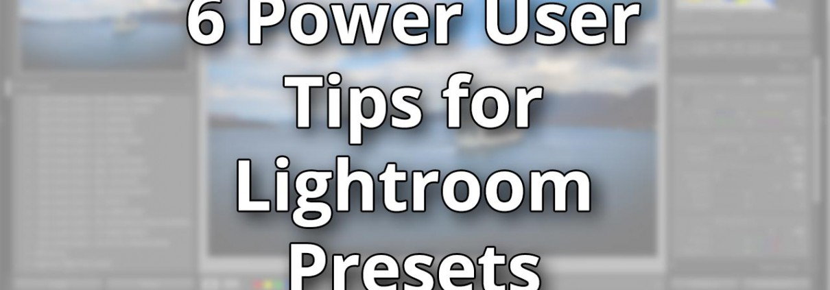 6-Tips-to-Get-More-Out-of-Lightroom-Presets---featured-image