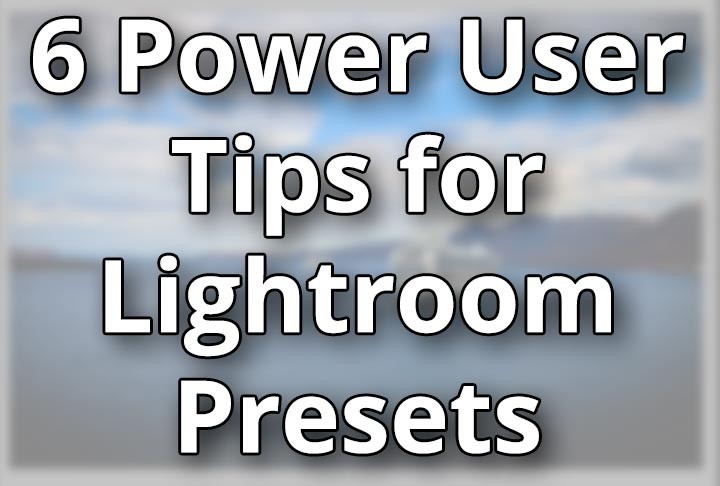 6-Tips-to-Get-More-Out-of-Lightroom-Presets-social-media-image