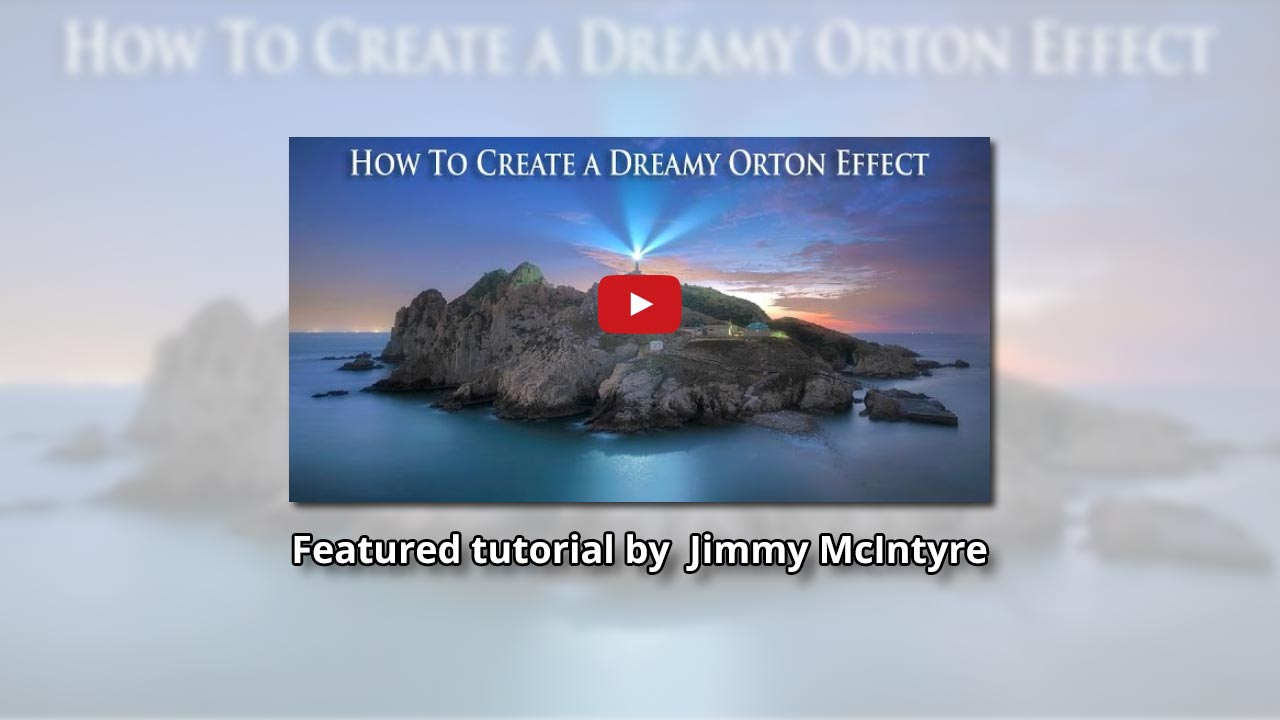 How To Create A Dreamy Orton Effect by Jimmy McIntyre