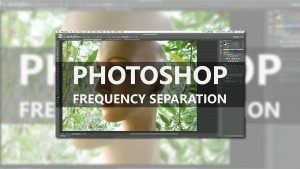 Frequency Separation for Dummies in Photoshop