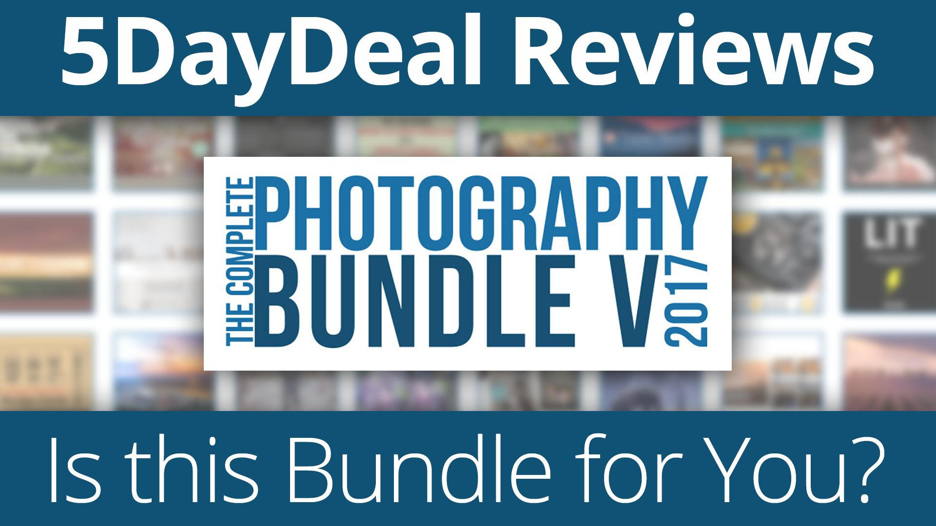 5DayDeal Reviews – Is the 2017 Complete Photography Bundle for You!