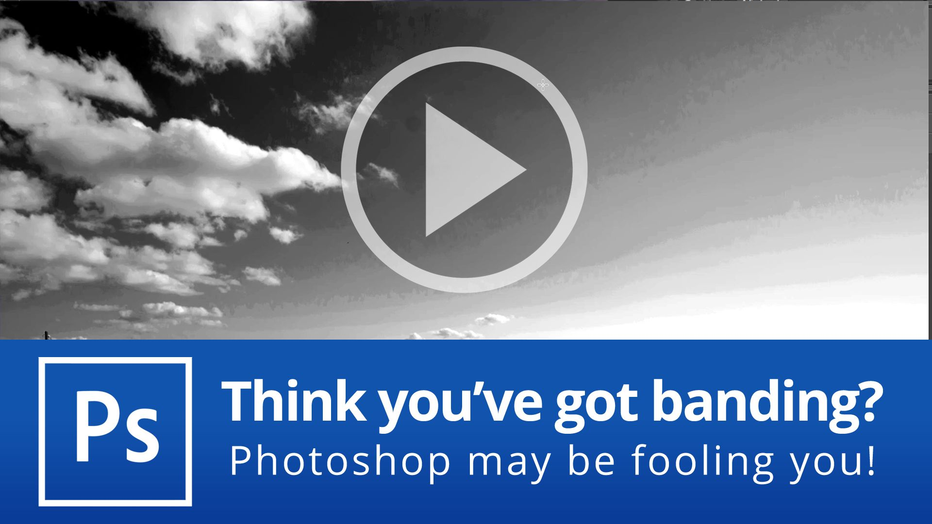 Think you've got banding? Photoshop may be fooling you!